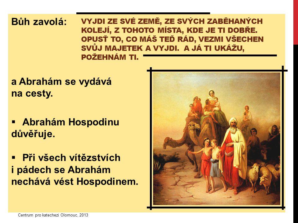 Bůh zavolá: a Abrahám se vydává na cesty.  Abrahám Hospodinu důvěřuje.
