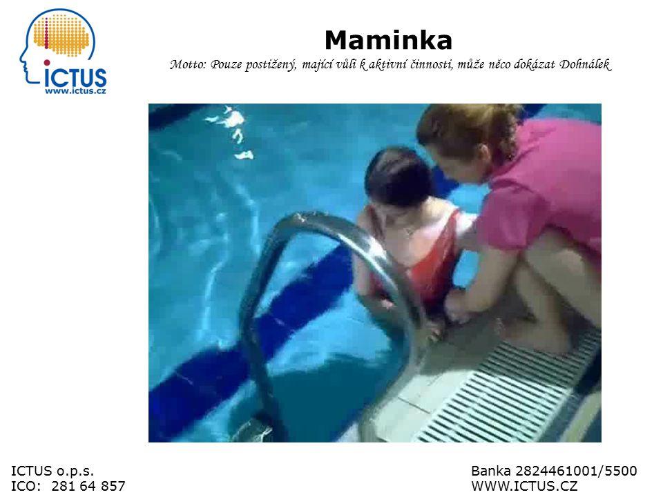 Maminka Motto: Pouze postižený, mající vůli k aktivní činnosti, může něco dokázat Dohnálek ICTUS o.p.s.Banka 2824461001/5500 ICO: 281 64 857WWW.ICTUS.CZ