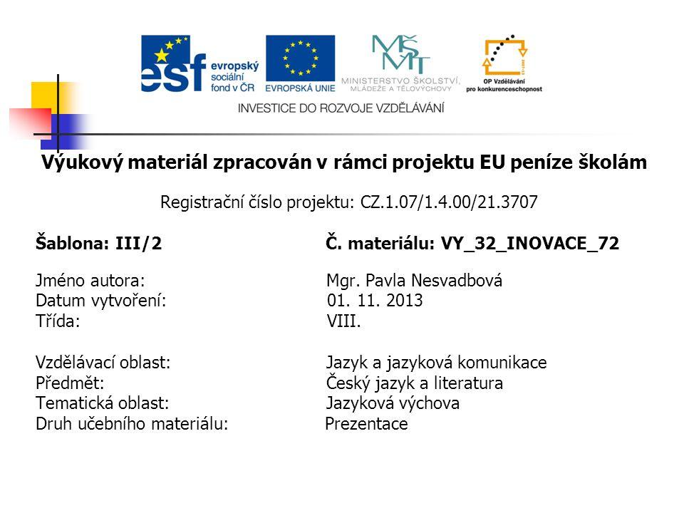 Výukový materiál zpracován v rámci projektu EU peníze školám Registrační číslo projektu: CZ.1.07/1.4.00/21.3707 Šablona: III/2 Č.