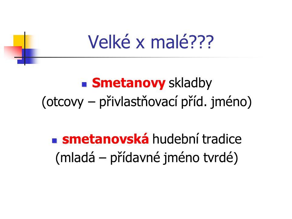 Velké x malé . S Smetanovy skladby (otcovy – přivlastňovací příd.