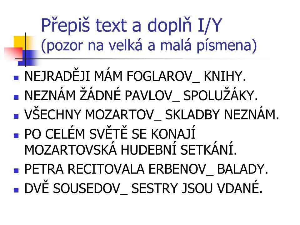 Přepiš text a doplň I/Y (pozor na velká a malá písmena) NEJRADĚJI MÁM FOGLAROV_ KNIHY.