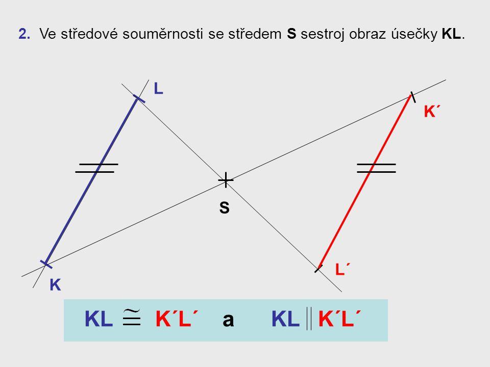 1. Ve středové souměrnosti se středem S sestroj obraz bodu A. A SA´ Vzor bodu A´ Obraz bodu AStřed souměrnosti (samodružný bod) S = S´ - Bod S je stře