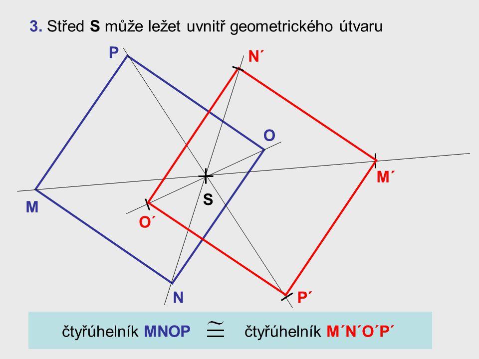 2. Ve středové souměrnosti se středem S sestroj obraz ∆ XYZ. Y X Z Y´ X´ Z´ ∆ XYZ ∆ X´Y´Z´ a XY X´Y´, YZ Y´Z´, ZX Z´X´ S