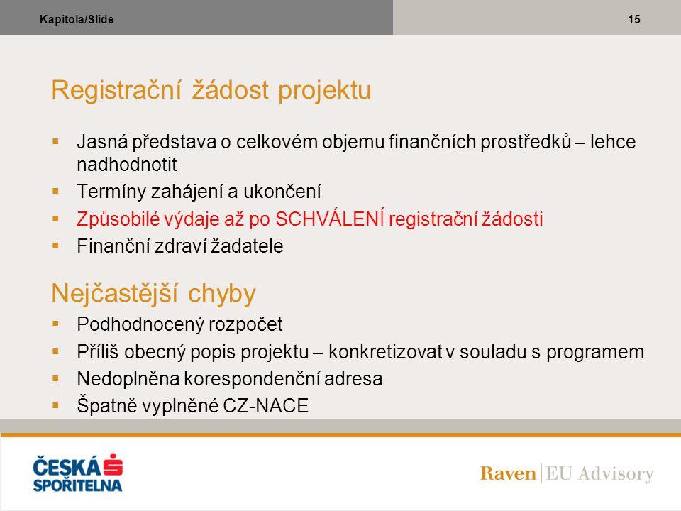 15Kapitola/Slide Registrační žádost projektu  Jasná představa o celkovém objemu finančních prostředků – lehce nadhodnotit  Termíny zahájení a ukonče