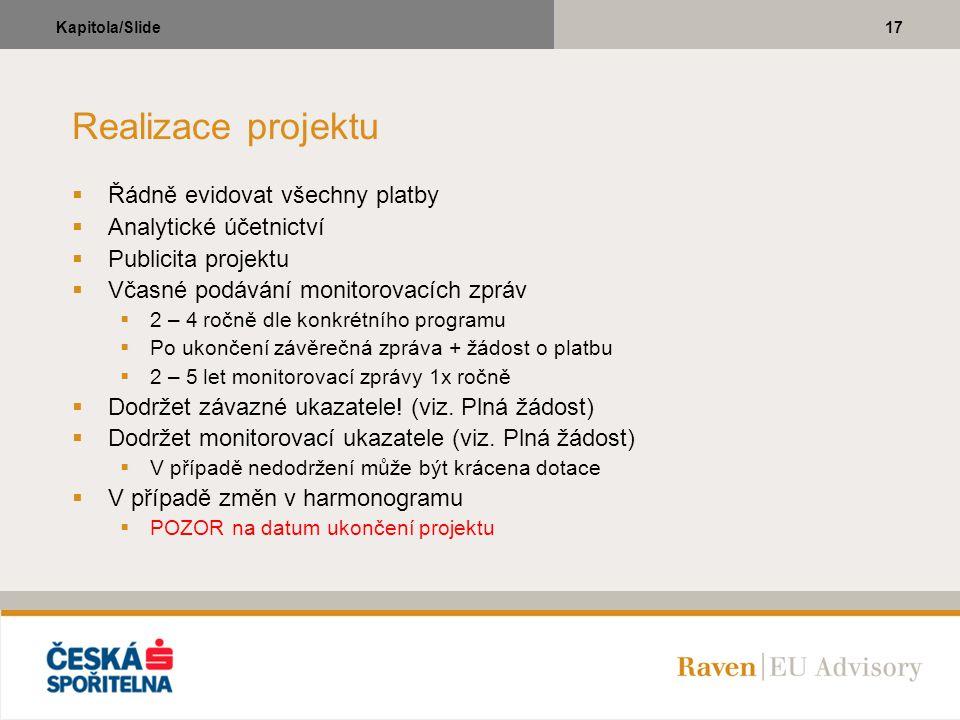 17Kapitola/Slide Realizace projektu  Řádně evidovat všechny platby  Analytické účetnictví  Publicita projektu  Včasné podávání monitorovacích zprá