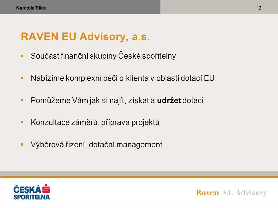 2Kapitola/Slide RAVEN EU Advisory, a.s.  Součást finanční skupiny České spořitelny  Nabízíme komplexní péči o klienta v oblasti dotací EU  Pomůžeme