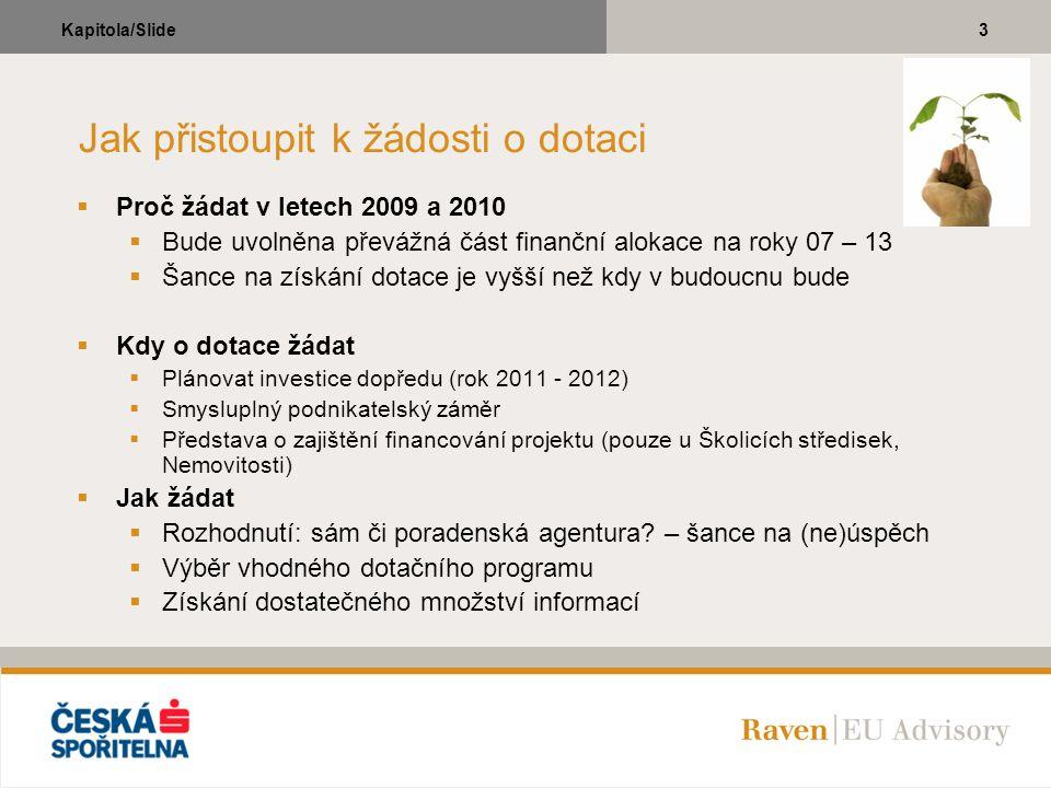 3Kapitola/Slide Jak přistoupit k žádosti o dotaci  Proč žádat v letech 2009 a 2010  Bude uvolněna převážná část finanční alokace na roky 07 – 13  Š