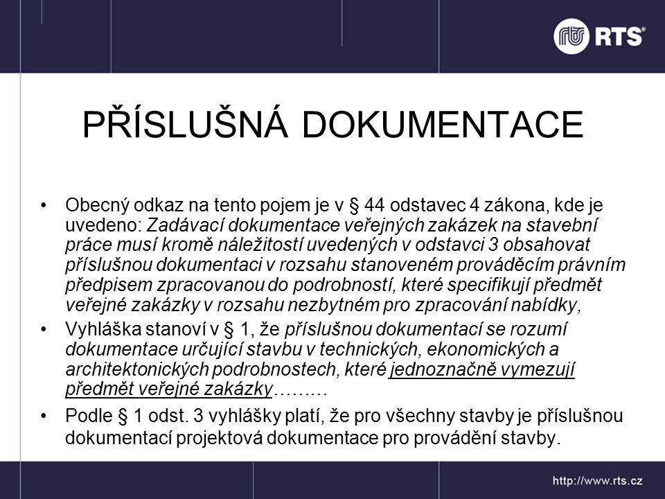 PŘÍSLUŠNÁ DOKUMENTACE Obecný odkaz na tento pojem je v § 44 odstavec 4 zákona, kde je uvedeno: Zadávací dokumentace veřejných zakázek na stavební prác