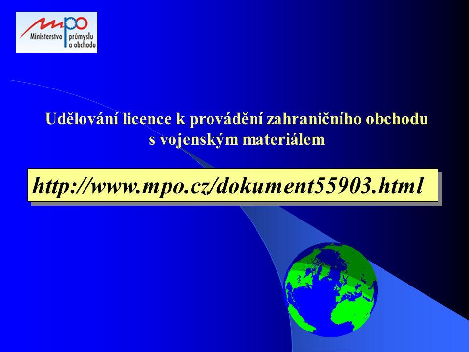 http://www.mpo.cz/dokument55903.html Udělování licence k provádění zahraničního obchodu s vojenským materiálem