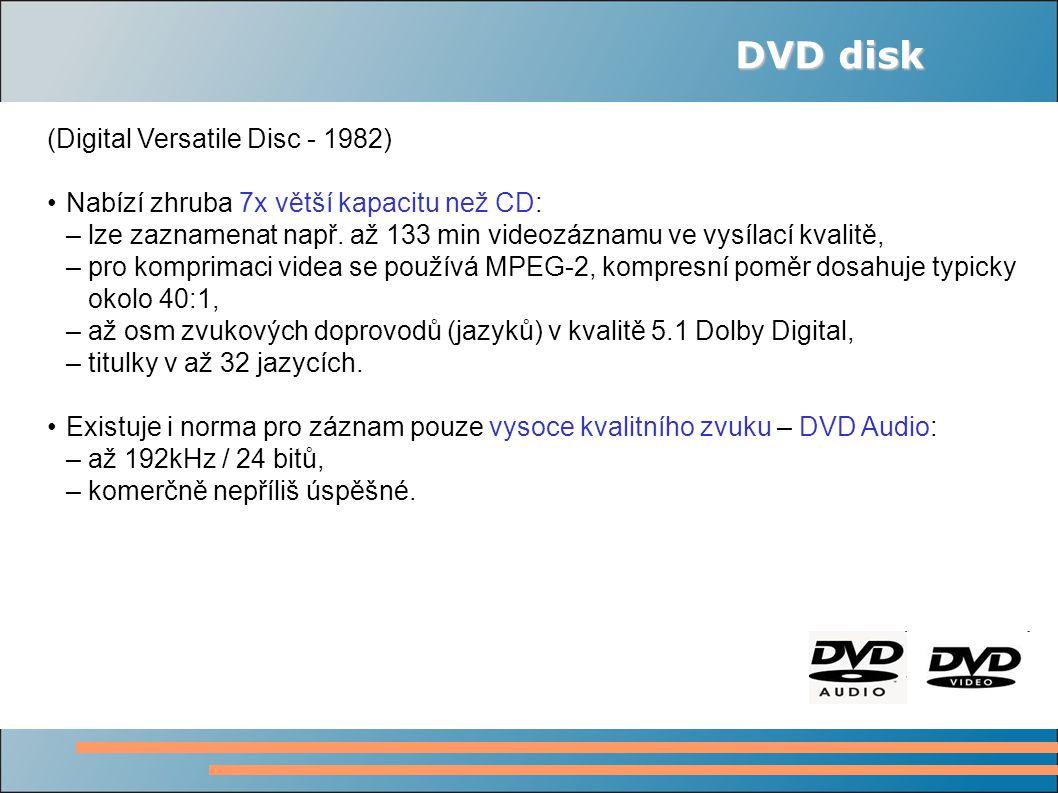 DVD disk (Digital Versatile Disc - 1982) Nabízí zhruba 7x větší kapacitu než CD: – lze zaznamenat např.