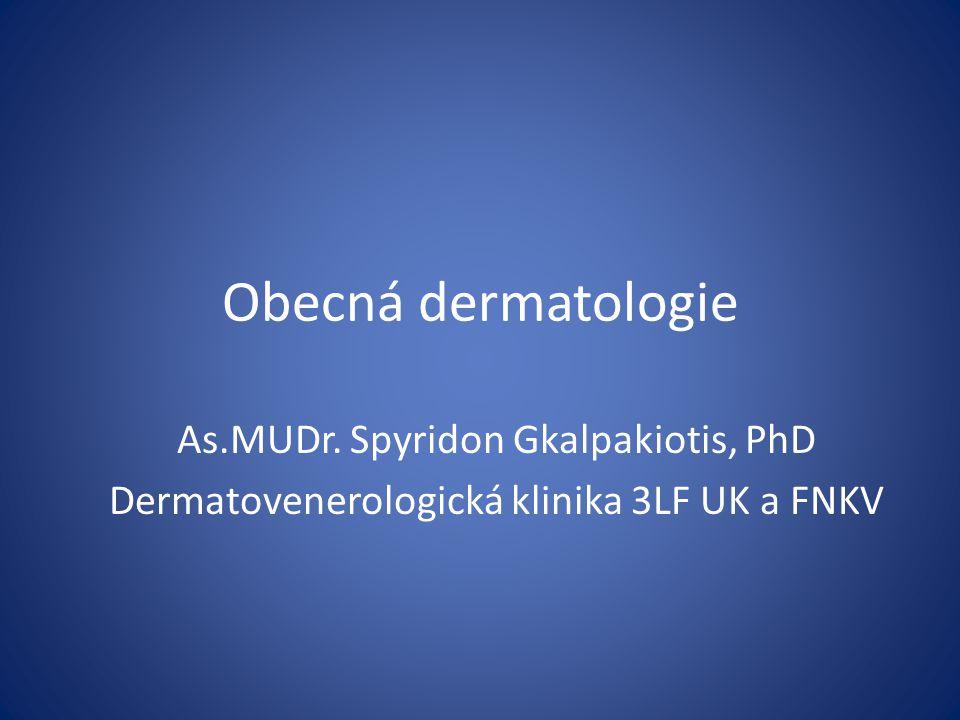 Obecná dermatologie As.MUDr. Spyridon Gkalpakiotis, PhD Dermatovenerologická klinika 3LF UK a FNKV