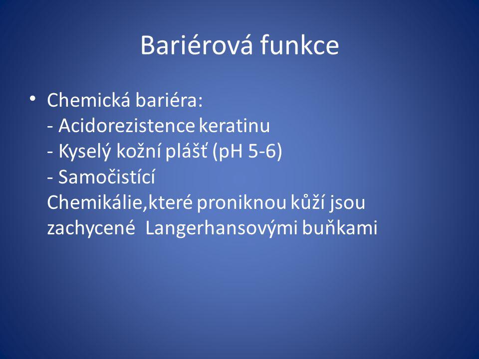 Bariérová funkce Chemická bariéra: - Acidorezistence keratinu - Kyselý kožní plášť (pH 5-6) - Samočistící Chemikálie,které proniknou kůží jsou zachyce