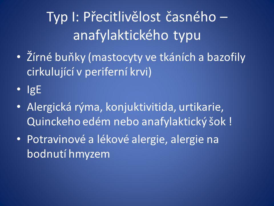 Typ I: Přecitlivělost časného – anafylaktického typu Žírné buňky (mastocyty ve tkáních a bazofily cirkulující v periferní krvi) IgE Alergická rýma, ko