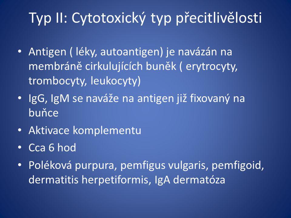 Typ II: Cytotoxický typ přecitlivělosti Antigen ( léky, autoantigen) je navázán na membráně cirkulujících buněk ( erytrocyty, trombocyty, leukocyty) I
