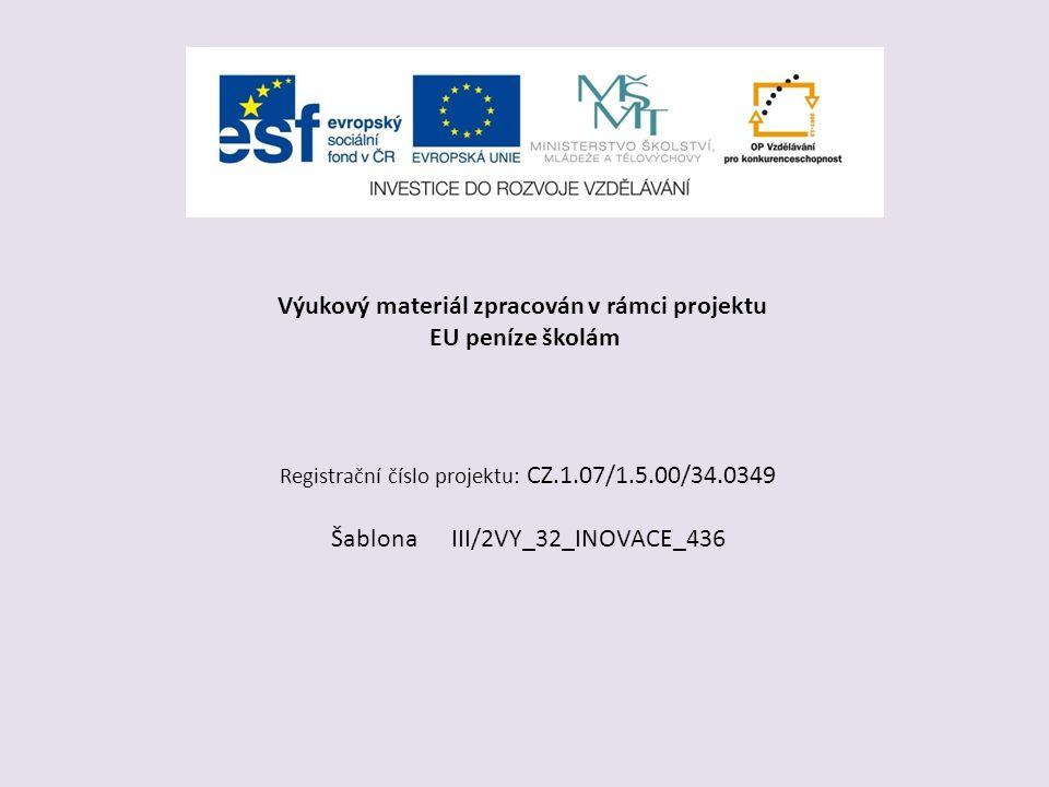 Výukový materiál zpracován v rámci projektu EU peníze školám Registrační číslo projektu: CZ.1.07/1.5.00/34.0349 Šablona III/2VY_32_INOVACE_436
