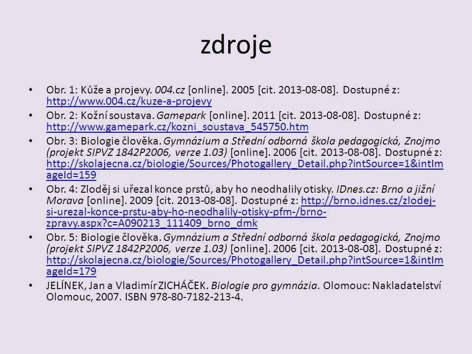 zdroje Obr. 1: Kůže a projevy. 004.cz [online]. 2005 [cit. 2013-08-08]. Dostupné z: http://www.004.cz/kuze-a-projevy http://www.004.cz/kuze-a-projevy