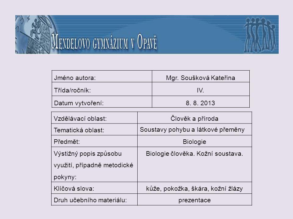 Jméno autora:Mgr. Soušková Kateřina Třída/ročník:IV. Datum vytvoření:8. 8. 2013 Vzdělávací oblast:Člověk a příroda Tematická oblast: Soustavy pohybu a