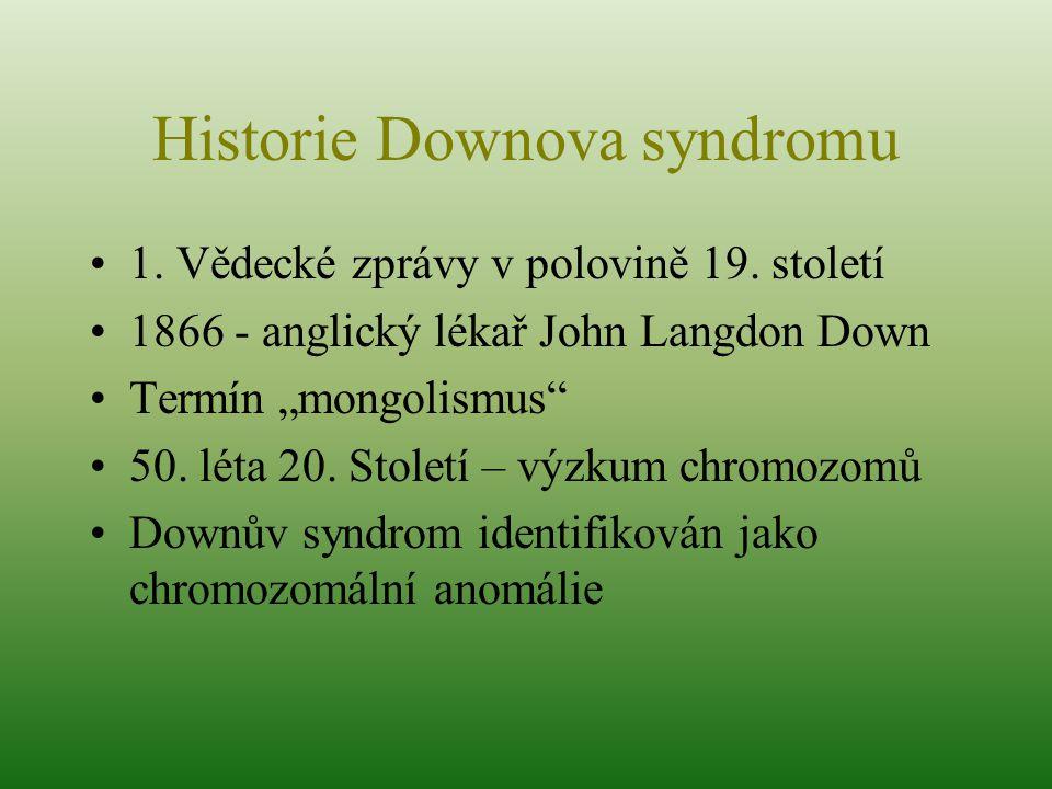 """Historie Downova syndromu 1. Vědecké zprávy v polovině 19. století 1866 - anglický lékař John Langdon Down Termín """"mongolismus"""" 50. léta 20. Století –"""