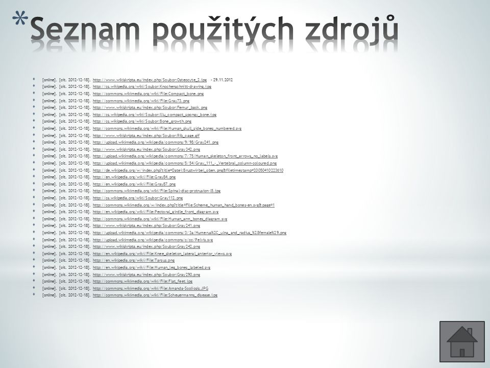 * [online]. [cit. 2012-12-18]. http://www.wikiskripta.eu/index.php/Soubor:Osteocyte_2.jpg – 29.11.2012http://www.wikiskripta.eu/index.php/Soubor:Osteo