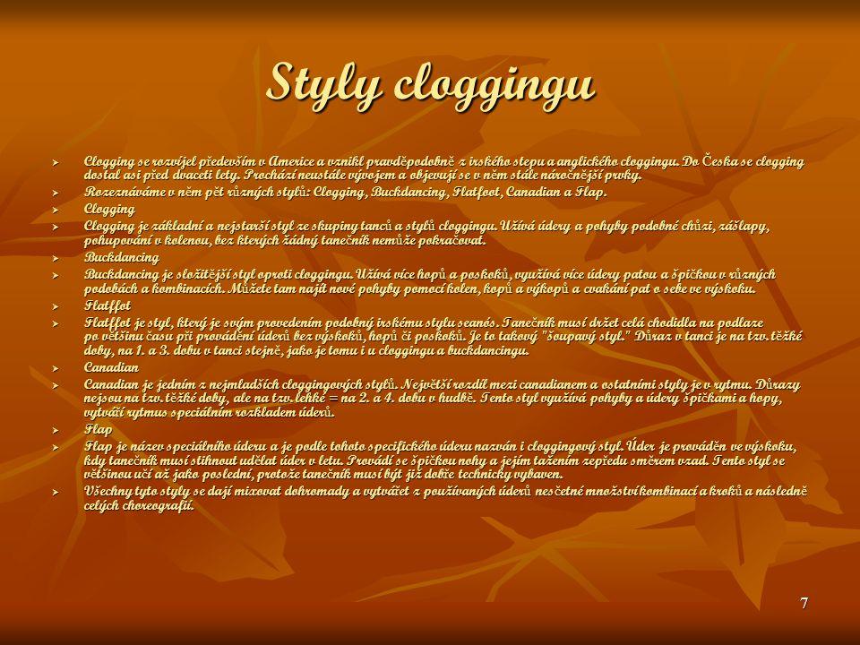 7 Styly cloggingu  Clogging se rozvíjel p ř edevším v Americe a vznikl pravd ě podobn ě z irského stepu a anglického cloggingu. Do Č eska se clogging
