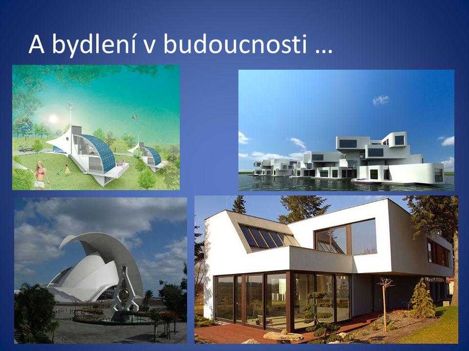 A bydlení v budoucnosti …