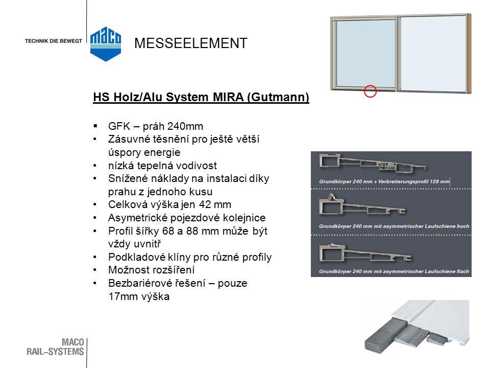  GFK – práh 240mm Zásuvné těsnění pro ještě větší úspory energie nízká tepelná vodivost Snížené náklady na instalaci díky prahu z jednoho kusu Celková výška jen 42 mm Asymetrické pojezdové kolejnice Profil šířky 68 a 88 mm může být vždy uvnitř Podkladové klíny pro různé profily Možnost rozšíření Bezbariérové řešení – pouze 17mm výška HS Holz/Alu System MIRA (Gutmann) MESSEELEMENT