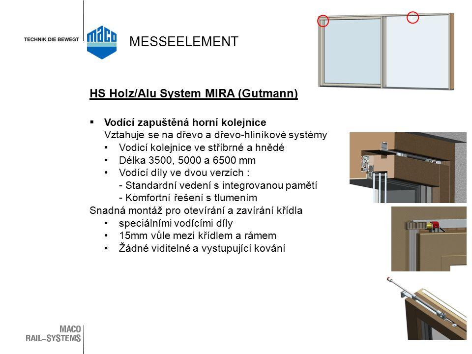  Vodící zapuštěná horní kolejnice Vztahuje se na dřevo a dřevo-hliníkové systémy Vodicí kolejnice ve stříbrné a hnědé Délka 3500, 5000 a 6500 mm Vodící díly ve dvou verzích : - Standardní vedení s integrovanou pamětí - Komfortní řešení s tlumením Snadná montáž pro otevírání a zavírání křídla speciálními vodícími díly 15mm vůle mezi křídlem a rámem Žádné viditelné a vystupující kování c HS Holz/Alu System MIRA (Gutmann) MESSEELEMENT