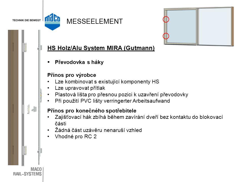  Převodovka s háky Přínos pro výrobce Lze kombinovat s existující komponenty HS Lze upravovat přítlak Plastová lišta pro přesnou pozici k uzavření převodovky Při použití PVC lišty verringerter Arbeitsaufwand Přínos pro konečného spotřebitele Zajišťovací hák zbíhá během zavírání dveří bez kontaktu do blokovací části Žádná část uzávěru nenaruší vzhled Vhodné pro RC 2 HS Holz/Alu System MIRA (Gutmann) MESSEELEMENT