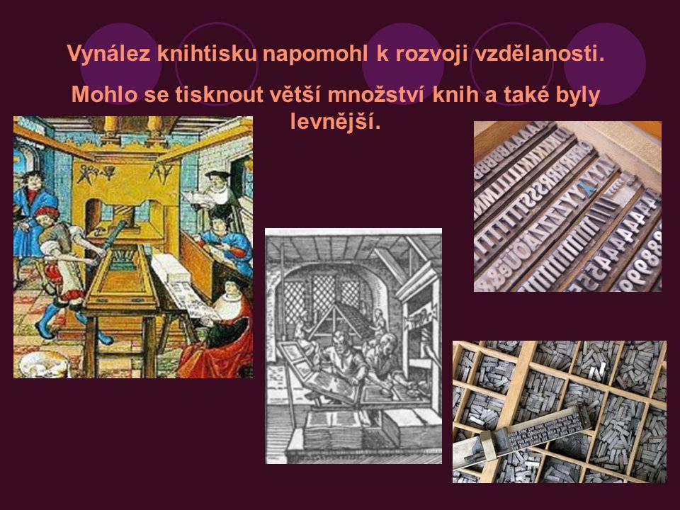 Vynález knihtisku napomohl k rozvoji vzdělanosti. Mohlo se tisknout větší množství knih a také byly levnější.