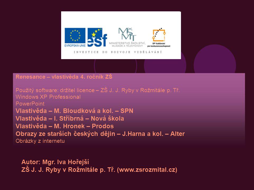 Renesance – vlastivěda 4. ročník ZŠ Použitý software: držitel licence – ZŠ J. J. Ryby v Rožmitále p. Tř. Windows XP Professional PowerPoint Vlastivěda