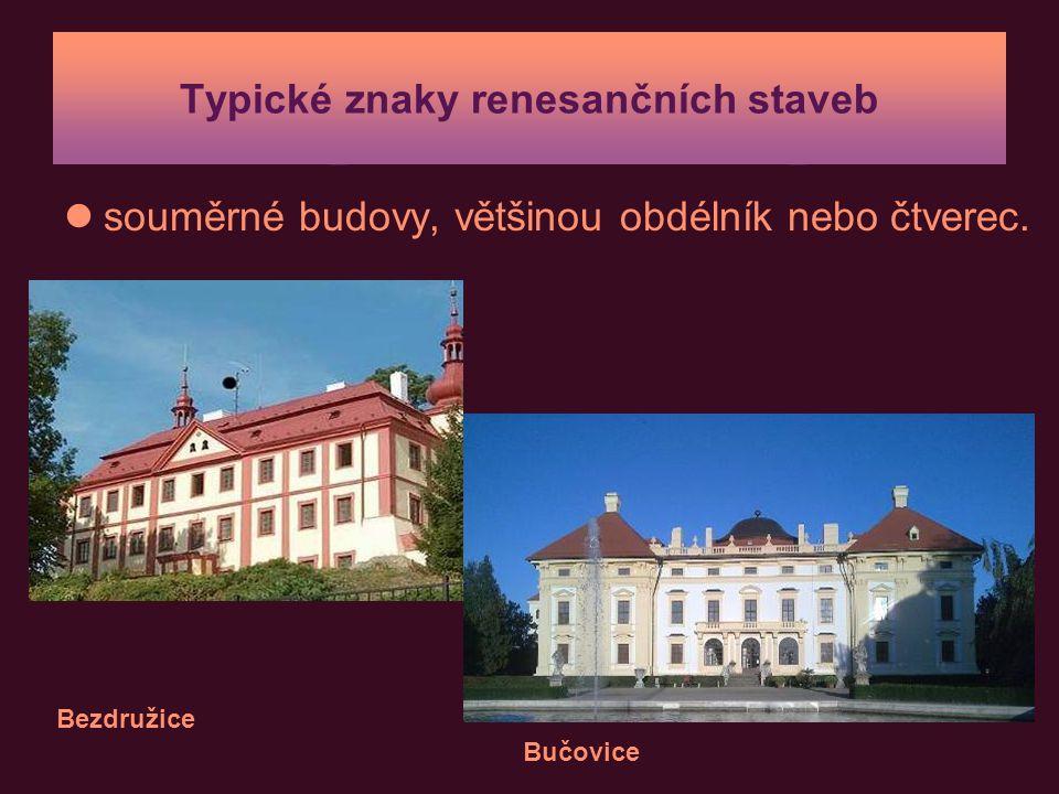 Typické znaky renesančních staveb souměrné budovy, většinou obdélník nebo čtverec. Bezdružice Bučovice