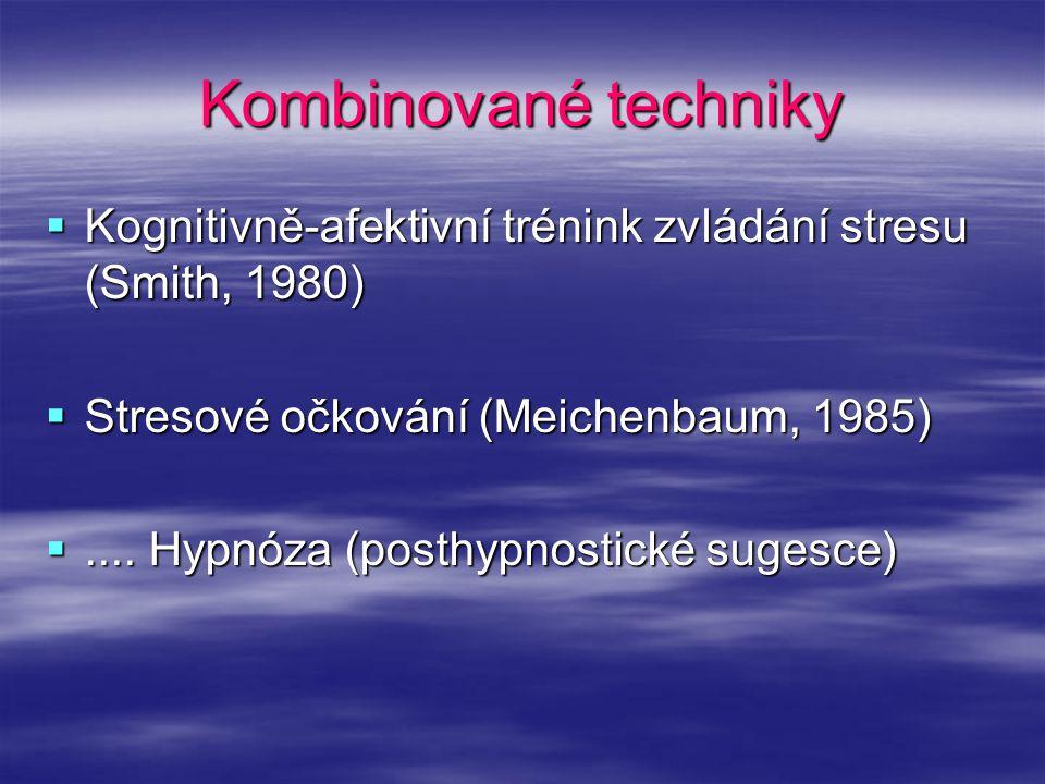 Kombinované techniky  Kognitivně-afektivní trénink zvládání stresu (Smith, 1980)  Stresové očkování (Meichenbaum, 1985) .... Hypnóza (posthypnostic