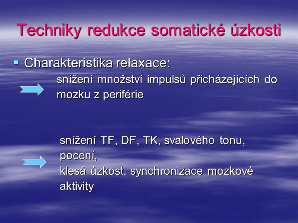 Techniky redukce somatické úzkosti  Charakteristika relaxace: snížení množství impulsů přicházejících do snížení množství impulsů přicházejících do m