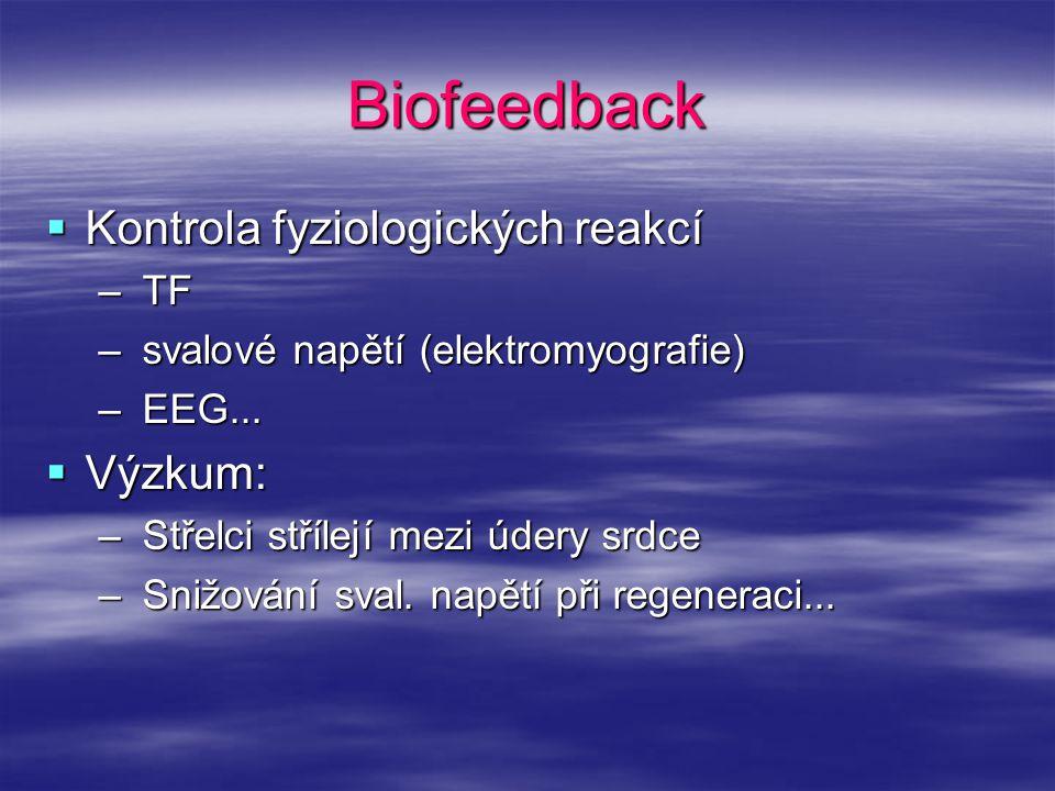 Biofeedback  Kontrola fyziologických reakcí – TF – svalové napětí (elektromyografie) – EEG...  Výzkum: – Střelci střílejí mezi údery srdce – Snižová