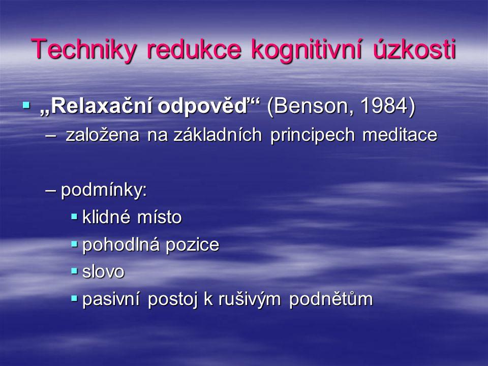 """Techniky redukce kognitivní úzkosti  """"Relaxační odpověď"""" (Benson, 1984) – založena na základních principech meditace –podmínky:  klidné místo  poho"""
