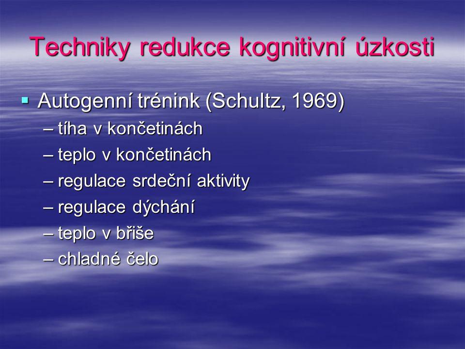 Techniky redukce kognitivní úzkosti  Autogenní trénink (Schultz, 1969) –tíha v končetinách –teplo v končetinách –regulace srdeční aktivity –regulace