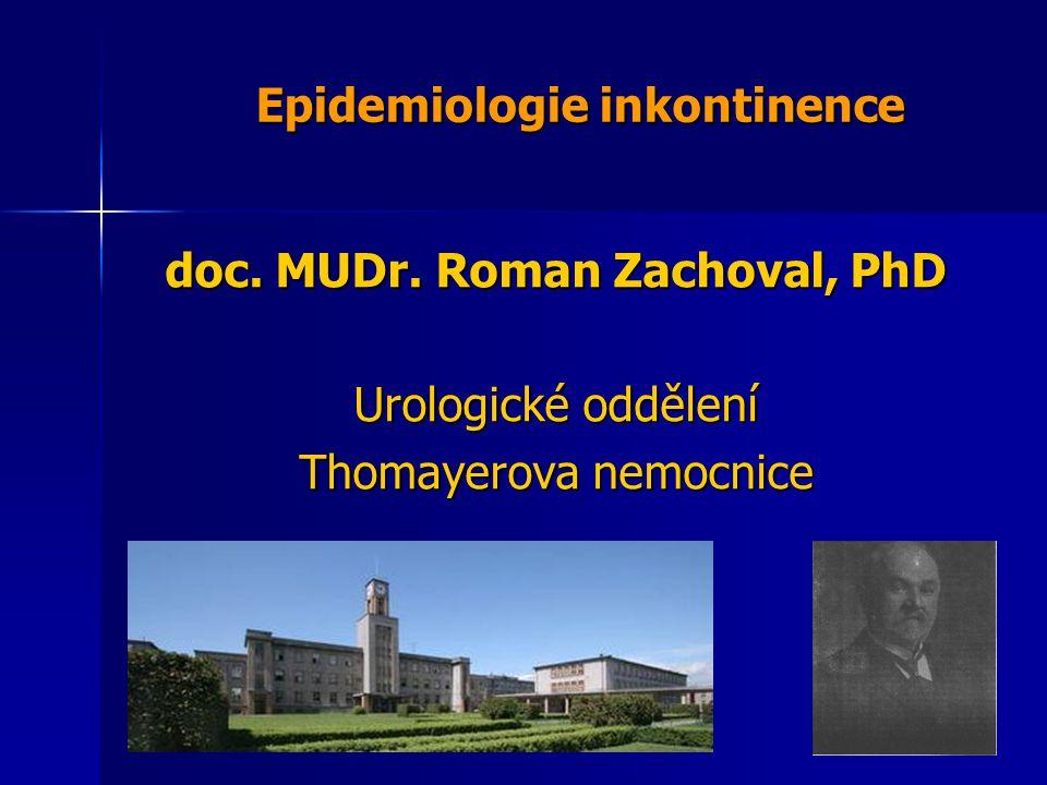 Epidemiologie inkontinence doc. MUDr. Roman Zachoval, PhD Urologické oddělení Thomayerova nemocnice