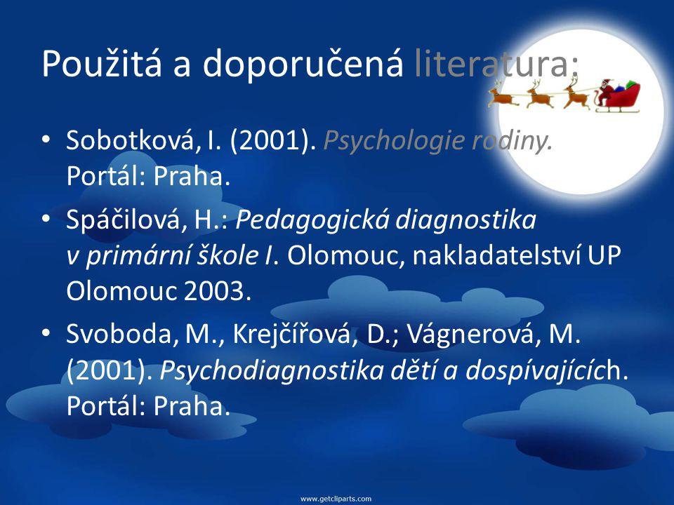 Použitá a doporučená literatura: Sobotková, I. (2001). Psychologie rodiny. Portál: Praha. Spáčilová, H.: Pedagogická diagnostika v primární škole I. O