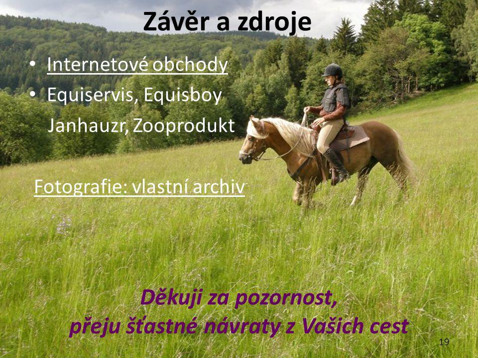 Závěr a zdroje Internetové obchody Equiservis, Equisboy Janhauzr, Zooprodukt Fotografie: vlastní archiv 19 Děkuji za pozornost, přeju šťastné návraty z Vašich cest