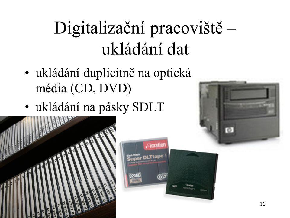11 Digitalizační pracoviště – ukládání dat ukládání duplicitně na optická média (CD, DVD) ukládání na pásky SDLT
