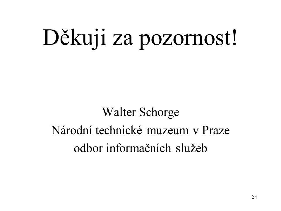 24 Děkuji za pozornost! Walter Schorge Národní technické muzeum v Praze odbor informačních služeb