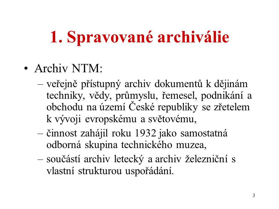 3 1. Spravované archiválie Archiv NTM: –veřejně přístupný archiv dokumentů k dějinám techniky, vědy, průmyslu, řemesel, podnikání a obchodu na území Č