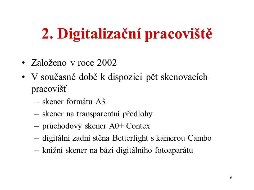 6 2. Digitalizační pracoviště Založeno v roce 2002 V současné době k dispozici pět skenovacích pracovišť –skener formátu A3 –skener na transparentní p