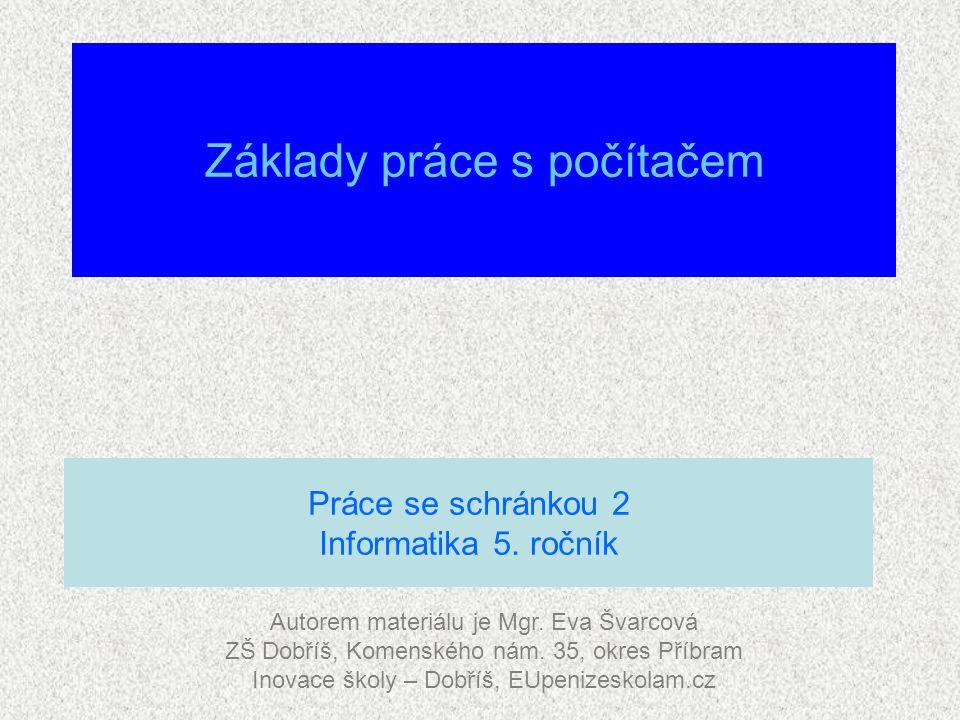 Základy práce s počítačem Autorem materiálu je Mgr. Eva Švarcová ZŠ Dobříš, Komenského nám. 35, okres Příbram Inovace školy – Dobříš, EUpenizeskolam.c