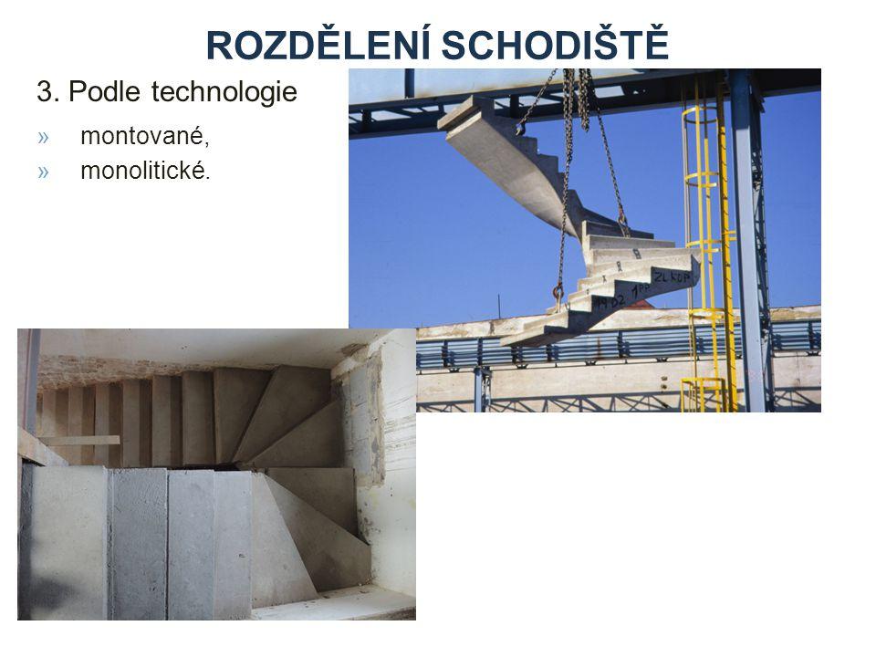 3. Podle technologie ROZDĚLENÍ SCHODIŠTĚ »montované, »monolitické.