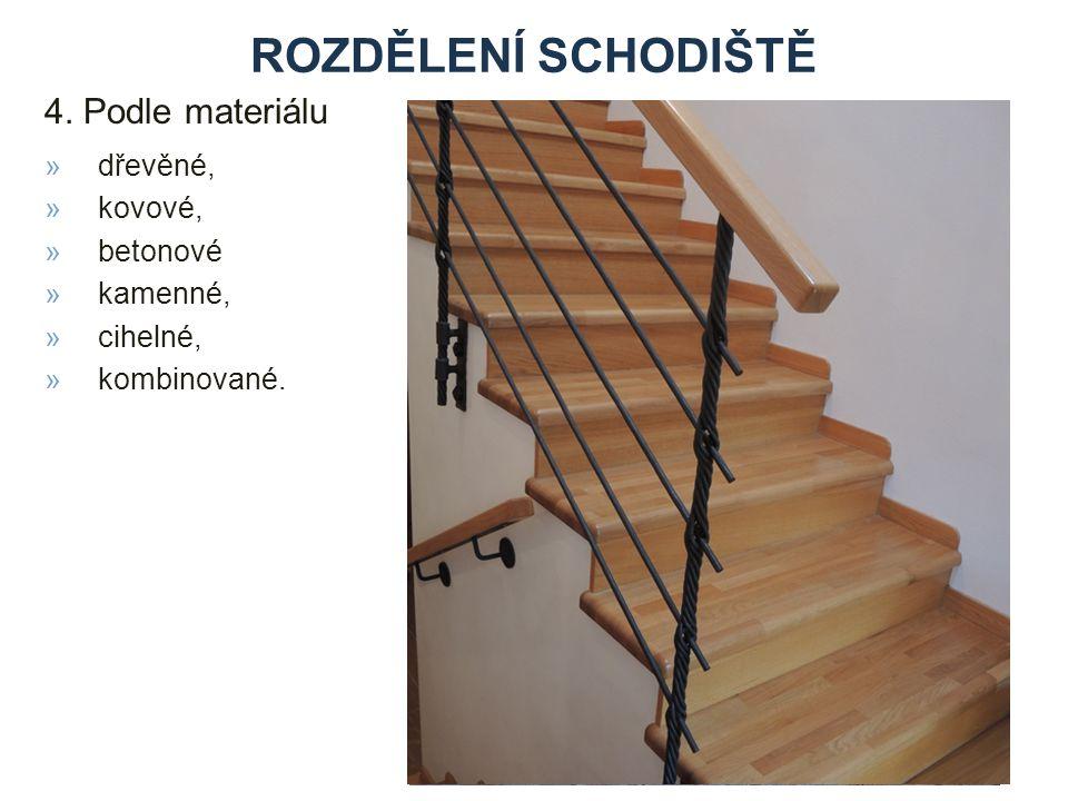 4. Podle materiálu ROZDĚLENÍ SCHODIŠTĚ »dřevěné, »kovové, »betonové »kamenné, »cihelné, »kombinované.