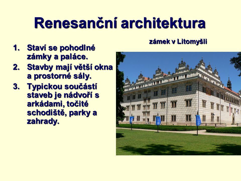 Renesanční architektura 1.Staví se pohodlné zámky a paláce. 2.Stavby mají větší okna a prostorné sály. 3.Typickou součástí staveb je nádvoří s arkádam
