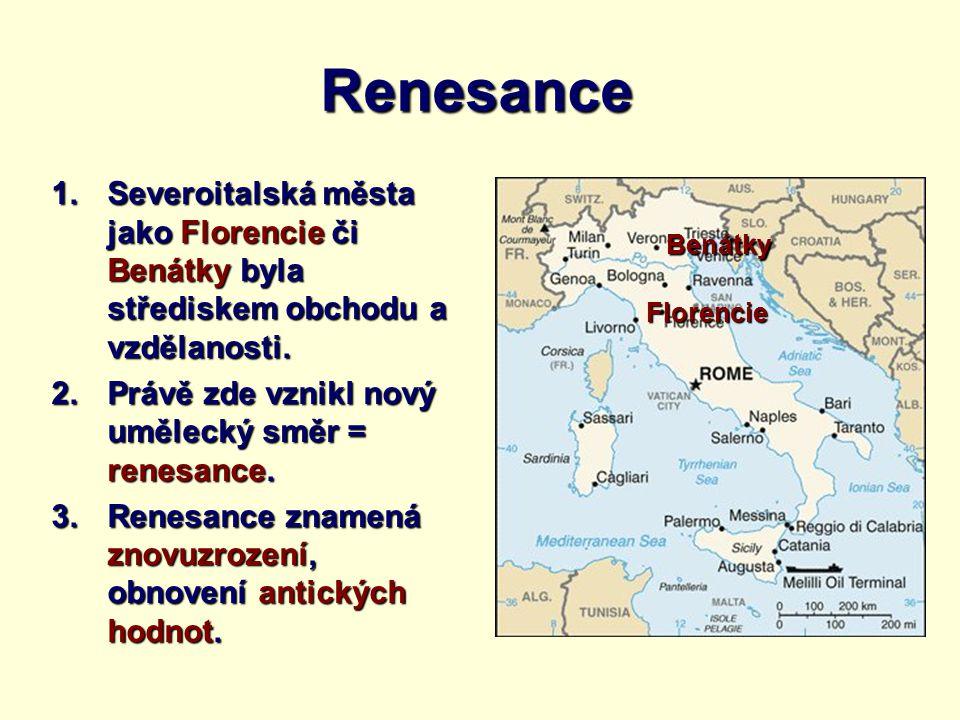 Renesance 1.Severoitalská města jako Florencie či Benátky byla střediskem obchodu a vzdělanosti. 2.Právě zde vznikl nový umělecký směr = renesance. 3.