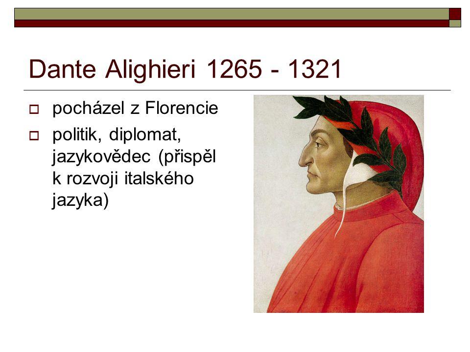 Dante Alighieri 1265 - 1321  pocházel z Florencie  politik, diplomat, jazykovědec (přispěl k rozvoji italského jazyka)