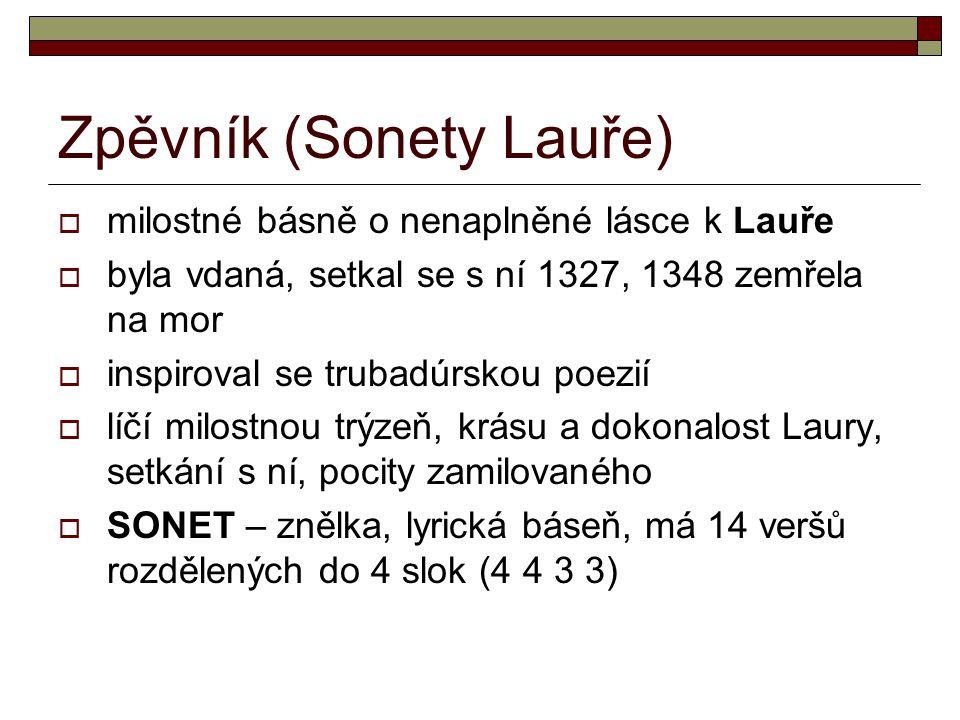 Zpěvník (Sonety Lauře)  milostné básně o nenaplněné lásce k Lauře  byla vdaná, setkal se s ní 1327, 1348 zemřela na mor  inspiroval se trubadúrskou